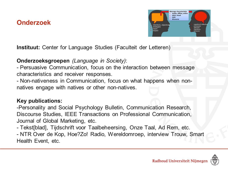 Onderzoek Instituut: Center for Language Studies (Faculteit der Letteren) Onderzoeksgroepen (Language in Society): - Persuasive Communication, focus o