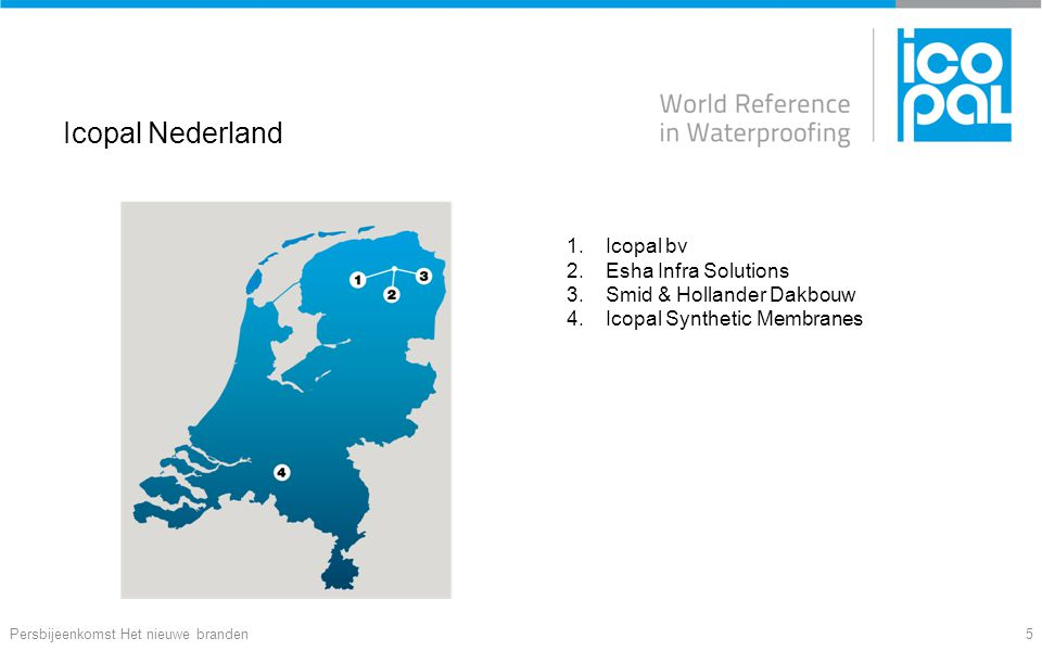 Icopal Nederland Persbijeenkomst Het nieuwe branden5 1.Icopal bv 2.Esha Infra Solutions 3.Smid & Hollander Dakbouw 4.Icopal Synthetic Membranes
