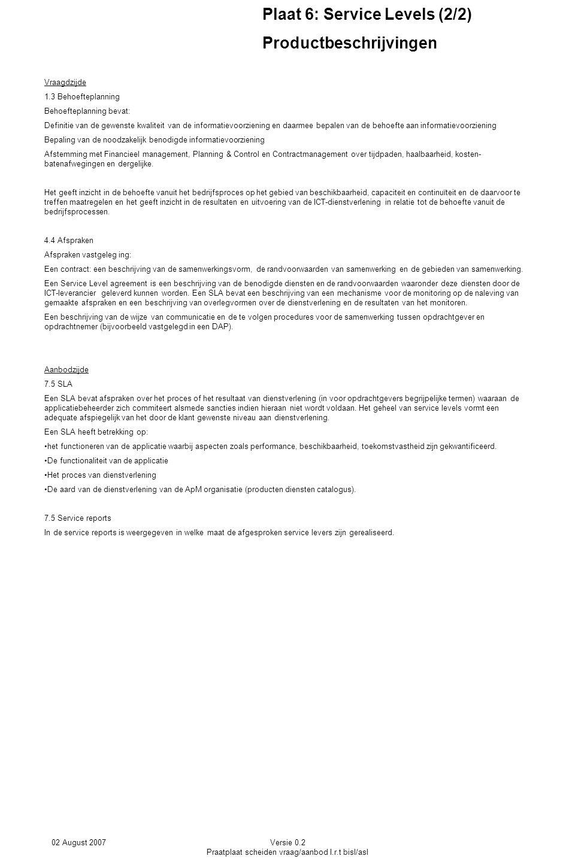 02 August 2007Versie 0.2 Praatplaat scheiden vraag/aanbod I.r.t bisl/asl Vraagdzijde 1.3 Behoefteplanning Behoefteplanning bevat: Definitie van de gew