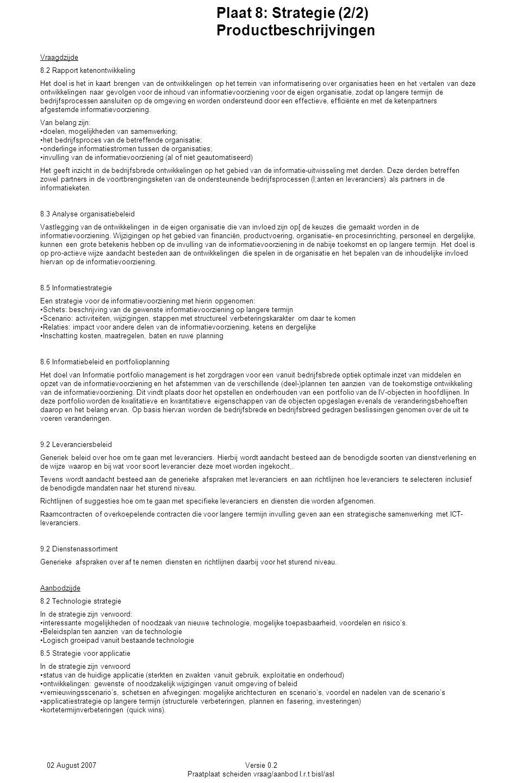 02 August 2007Versie 0.2 Praatplaat scheiden vraag/aanbod I.r.t bisl/asl Vraagdzijde 8.2 Rapport ketenontwikkeling Het doel is het in kaart brengen va