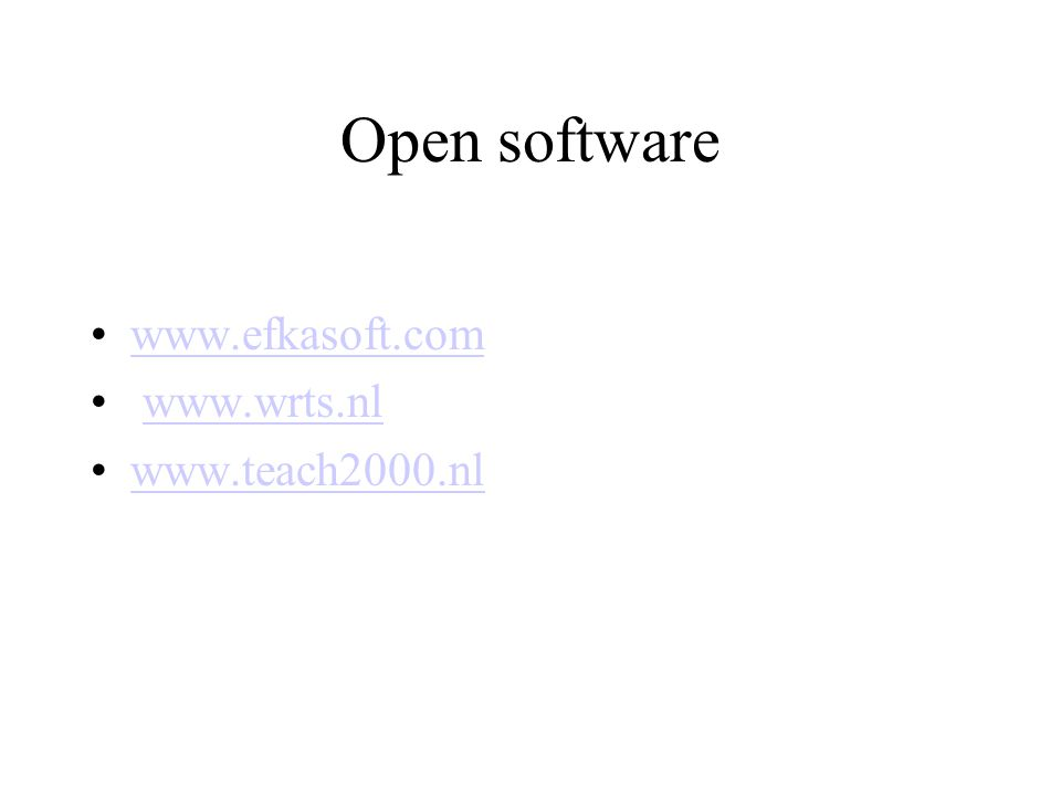 Open software www.efkasoft.com www.wrts.nl www.teach2000.nl