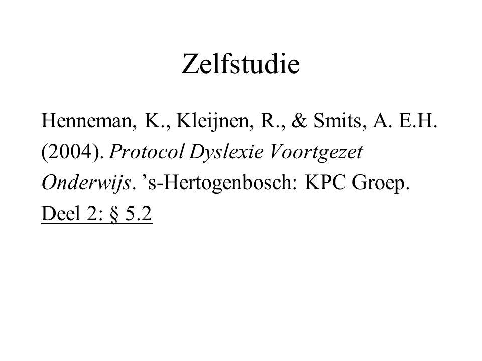 Zelfstudie Henneman, K., Kleijnen, R., & Smits, A. E.H. (2004). Protocol Dyslexie Voortgezet Onderwijs. 's-Hertogenbosch: KPC Groep. Deel 2: § 5.2