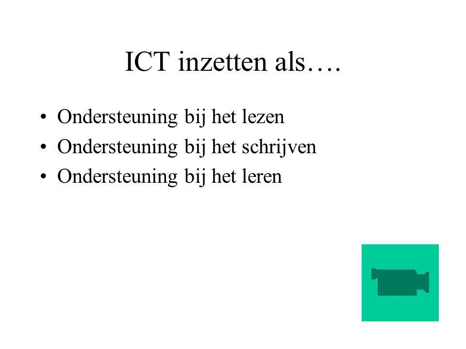 ICT inzetten als…. Ondersteuning bij het lezen Ondersteuning bij het schrijven Ondersteuning bij het leren