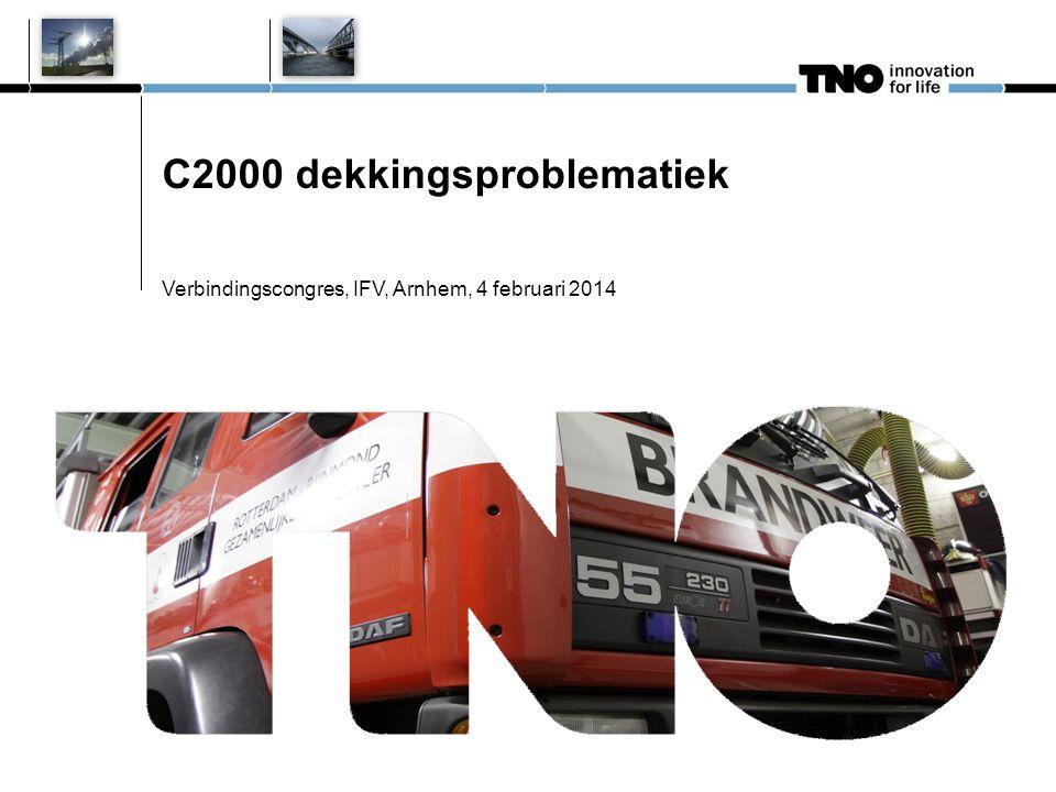 C2000 dekkingsproblematiek Verbindingscongres, IFV, Arnhem, 4 februari 2014 Ruud Overduin