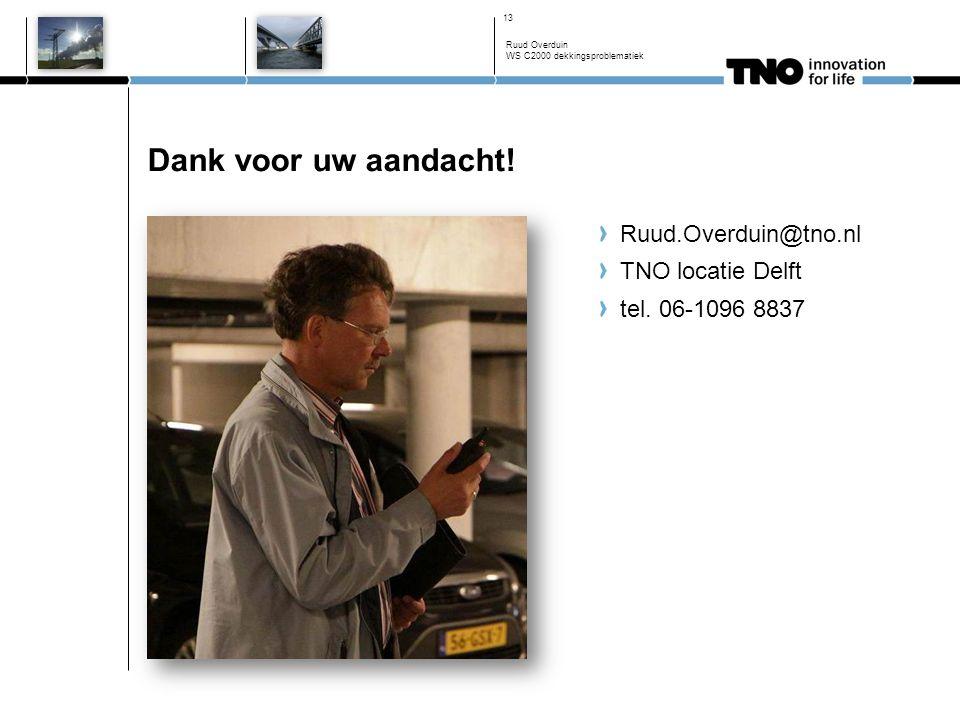 Dank voor uw aandacht! Ruud.Overduin@tno.nl TNO locatie Delft tel. 06-1096 8837 Ruud Overduin WS C2000 dekkingsproblematiek 13