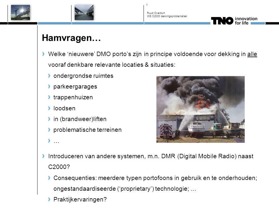 Ruud Overduin WS C2000 dekkingsproblematiek 7 Welke 'nieuwere' DMO porto's zijn in principe voldoende voor dekking in alle vooraf denkbare relevante l