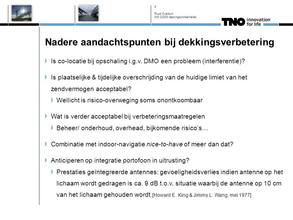 Nadere aandachtspunten bij dekkingsverbetering Is co-locatie bij opschaling i.g.v. DMO een probleem (interferentie)? Is plaatselijke & tijdelijke over