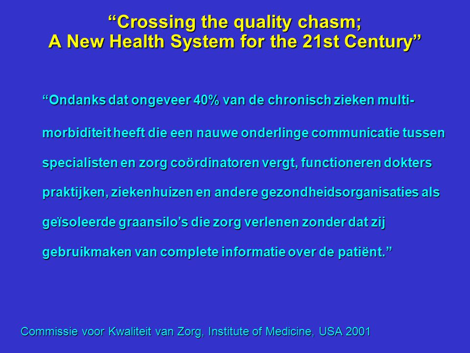 """""""Crossing the quality chasm; A New Health System for the 21st Century"""" """"De enorme ontwikkelingen op het gebied van medische kennis en technologie hebb"""