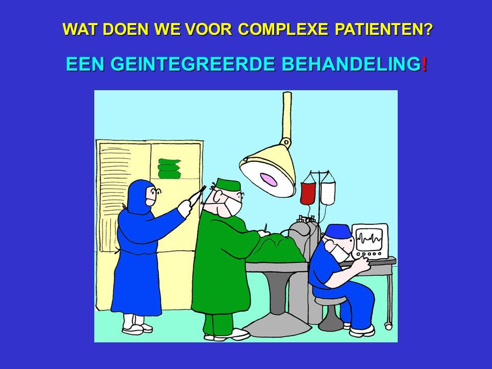 EEN GEDESINTEGREERDE OPERATIE! WAT DOEN WE AAN COMPLEXE PATIENTEN?