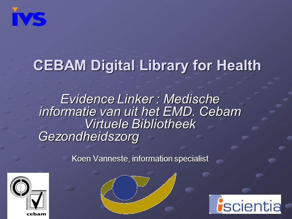 CEBAM Digital Library for Health Evidence Linker : Medische informatie van uit het EMD. Cebam Virtuele Bibliotheek Gezondheidszorg Koen Vanneste, info