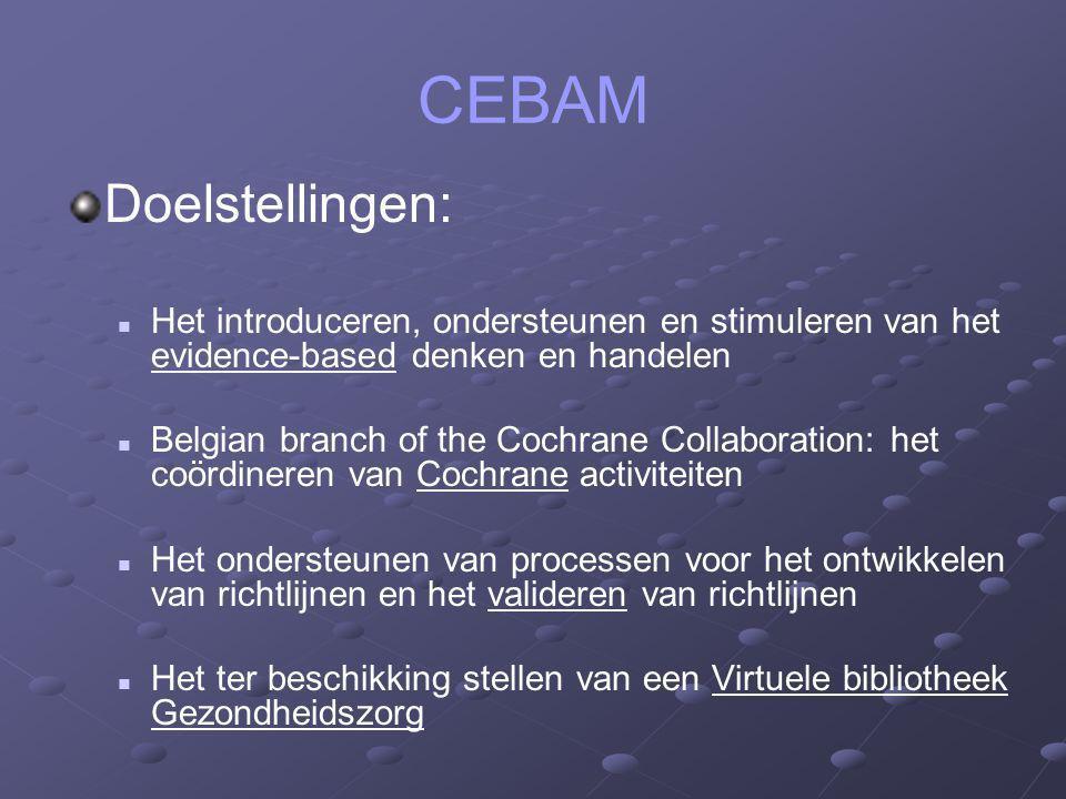 CEBAM Doelstellingen: Het introduceren, ondersteunen en stimuleren van het evidence-based denken en handelen Belgian branch of the Cochrane Collaborat