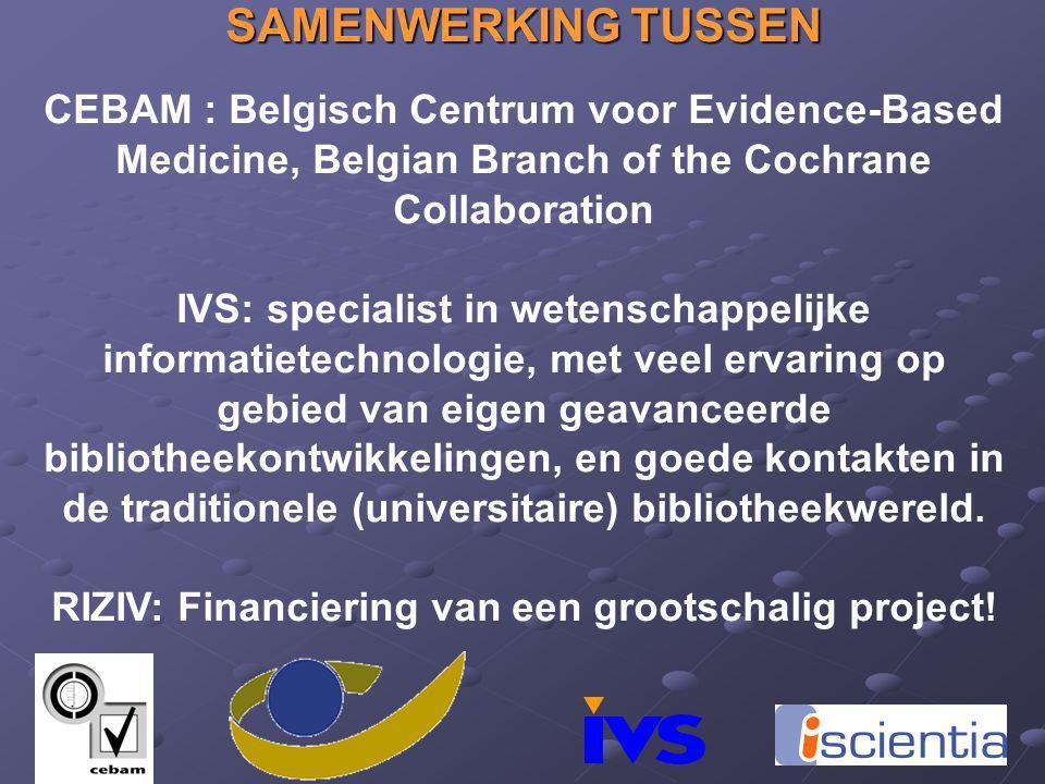 SAMENWERKING TUSSEN CEBAM : Belgisch Centrum voor Evidence-Based Medicine, Belgian Branch of the Cochrane Collaboration IVS: specialist in wetenschapp