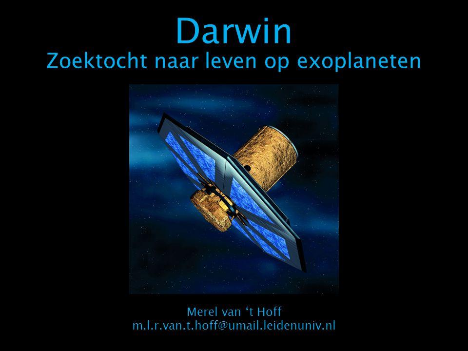 Darwin Zoektocht naar leven op exoplaneten Merel van 't Hoff m.l.r.van.t.hoff@umail.leidenuniv.nl