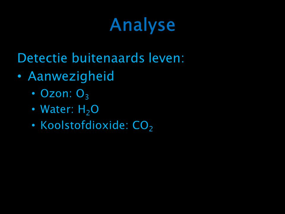 Analyse Detectie buitenaards leven: Aanwezigheid Ozon: O 3 Water: H 2 O Koolstofdioxide: CO 2