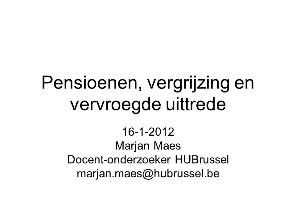 Pensioenen, vergrijzing en vervroegde uittrede 16-1-2012 Marjan Maes Docent-onderzoeker HUBrussel marjan.maes@hubrussel.be