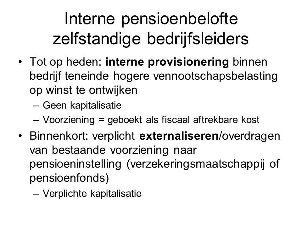 Interne pensioenbelofte zelfstandige bedrijfsleiders Tot op heden: interne provisionering binnen bedrijf teneinde hogere vennootschapsbelasting op win