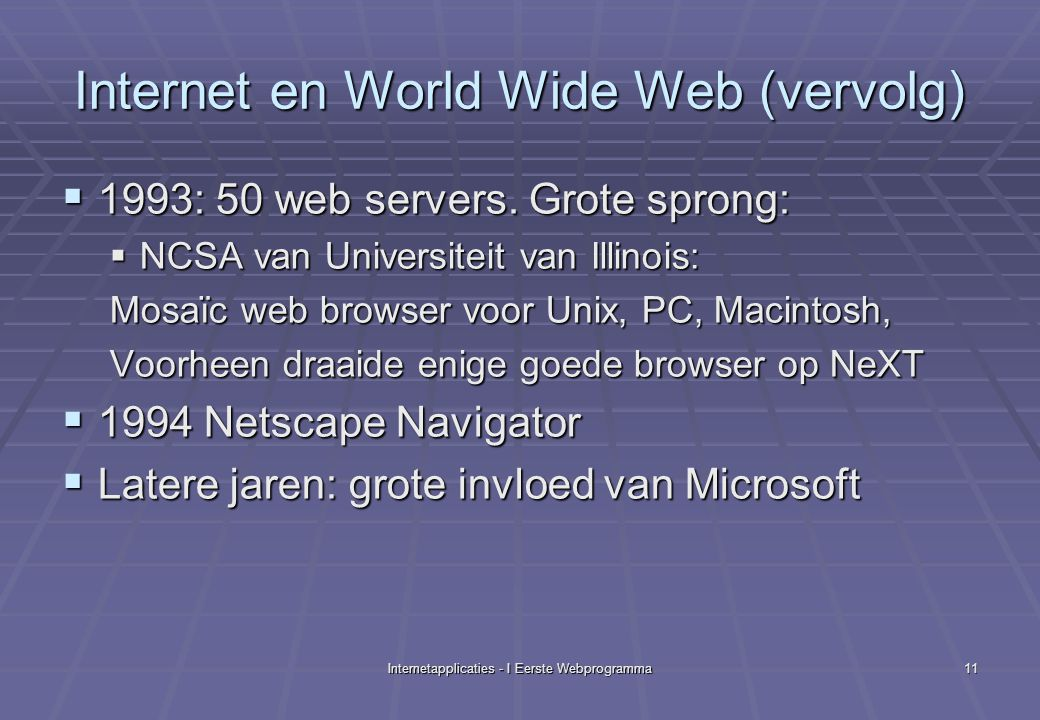 Internetapplicaties - I Eerste Webprogramma11 Internet en World Wide Web (vervolg)  1993: 50 web servers.