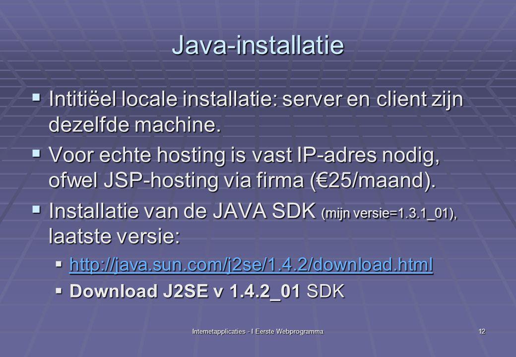 Internetapplicaties - I Eerste Webprogramma12 Java-installatie  Intitiëel locale installatie: server en client zijn dezelfde machine.