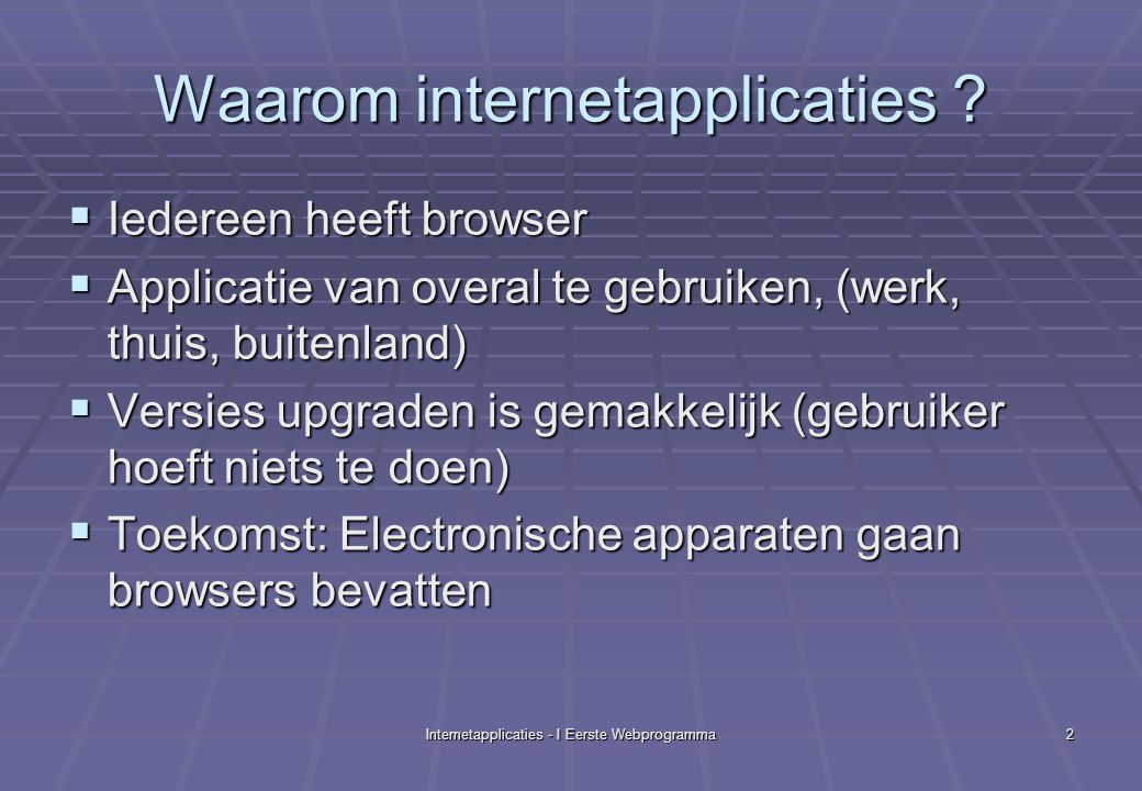 Internetapplicaties - I Eerste Webprogramma2 Waarom internetapplicaties .