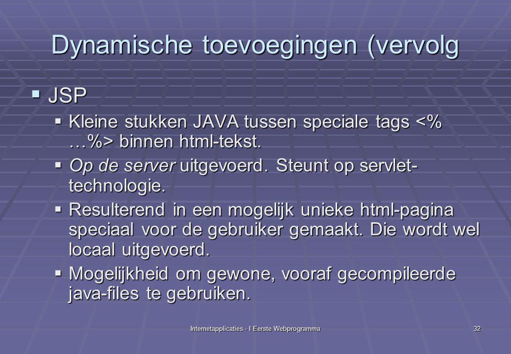 Internetapplicaties - I Eerste Webprogramma32 Dynamische toevoegingen (vervolg  JSP  Kleine stukken JAVA tussen speciale tags binnen html-tekst.
