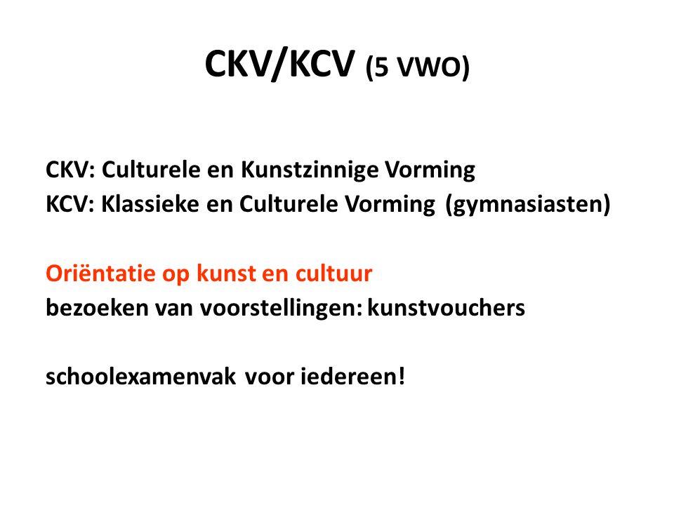 CKV/KCV (5 VWO) CKV: Culturele en Kunstzinnige Vorming KCV: Klassieke en Culturele Vorming (gymnasiasten) Oriëntatie op kunst en cultuur bezoeken van voorstellingen: kunstvouchers schoolexamenvak voor iedereen!