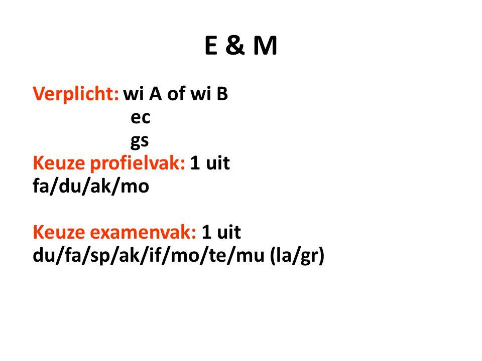 E & M Verplicht: wi A of wi B ec gs Keuze profielvak: 1 uit fa/du/ak/mo Keuze examenvak: 1 uit du/fa/sp/ak/if/mo/te/mu (la/gr)