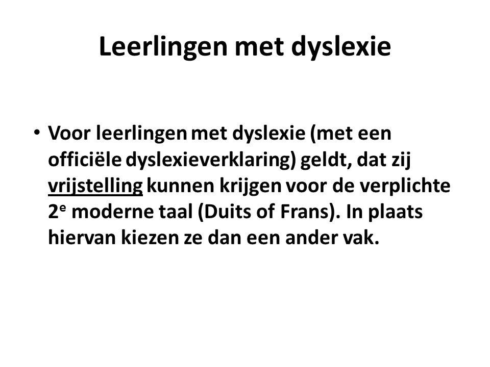 Leerlingen met dyslexie Voor leerlingen met dyslexie (met een officiële dyslexieverklaring) geldt, dat zij vrijstelling kunnen krijgen voor de verplichte 2 e moderne taal (Duits of Frans).
