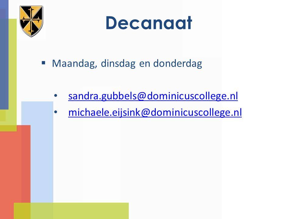 Decanaat  Maandag, dinsdag en donderdag sandra.gubbels@dominicuscollege.nl michaele.eijsink@dominicuscollege.nl