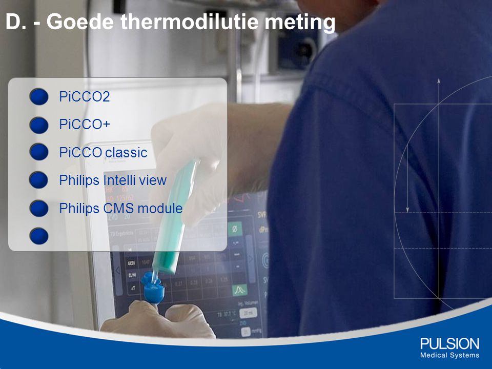 D. - Goede thermodilutie meting PiCCO2 PiCCO+ PiCCO classic Philips Intelli view Philips CMS module