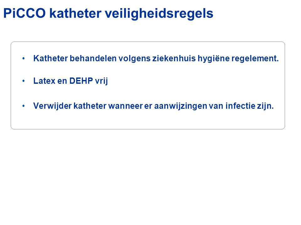 Katheter behandelen volgens ziekenhuis hygiëne regelement. Latex en DEHP vrij Verwijder katheter wanneer er aanwijzingen van infectie zijn. PiCCO kath