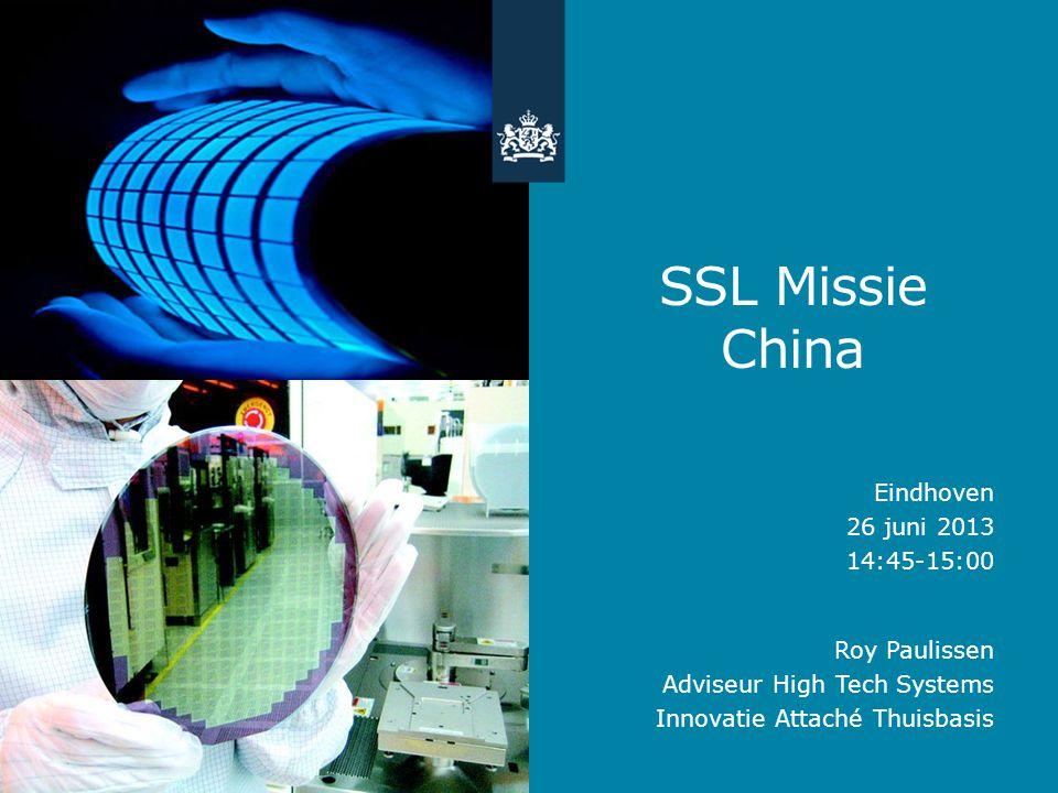 SSL Missie China Roy Paulissen Adviseur High Tech Systems Innovatie Attaché Thuisbasis Eindhoven 26 juni 2013 14:45-15:00