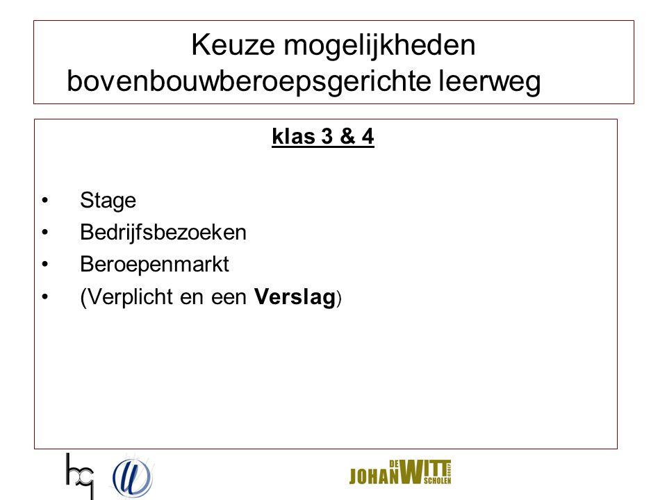 Keuze mogelijkheden bovenbouwberoepsgerichte leerweg klas 3 & 4 Stage Bedrijfsbezoeken Beroepenmarkt (Verplicht en een Verslag )