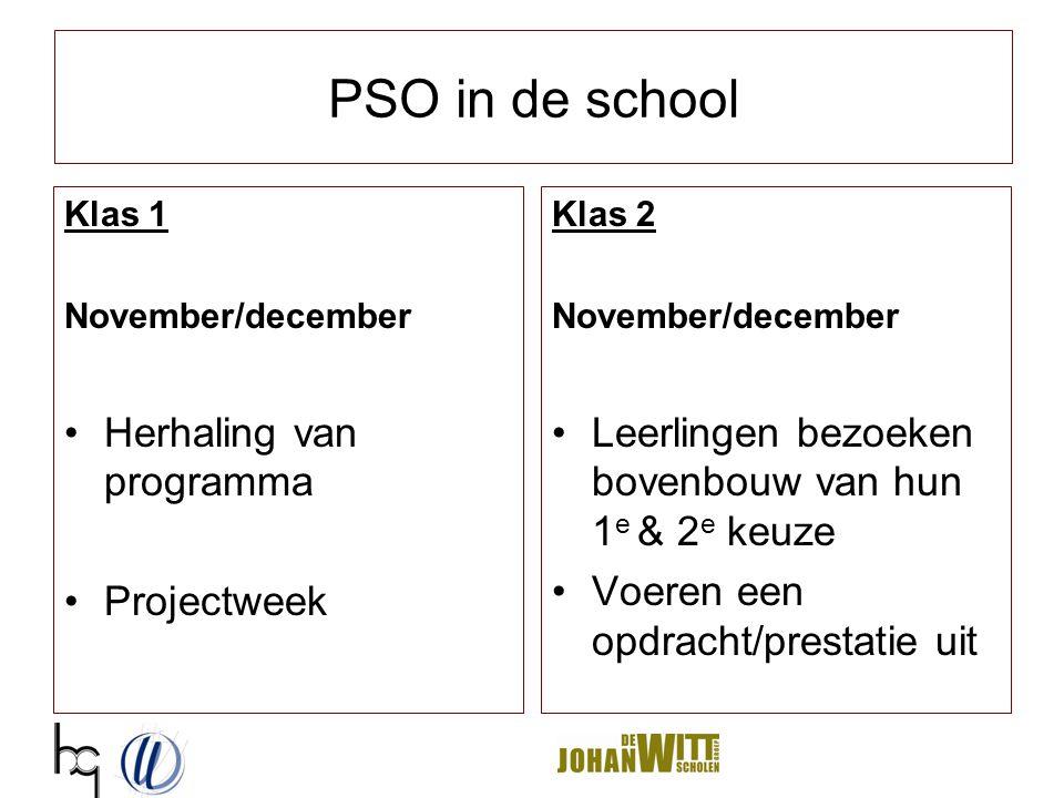 PSO in de school Klas 1 November/december Herhaling van programma Projectweek Klas 2 November/december Leerlingen bezoeken bovenbouw van hun 1 e & 2 e