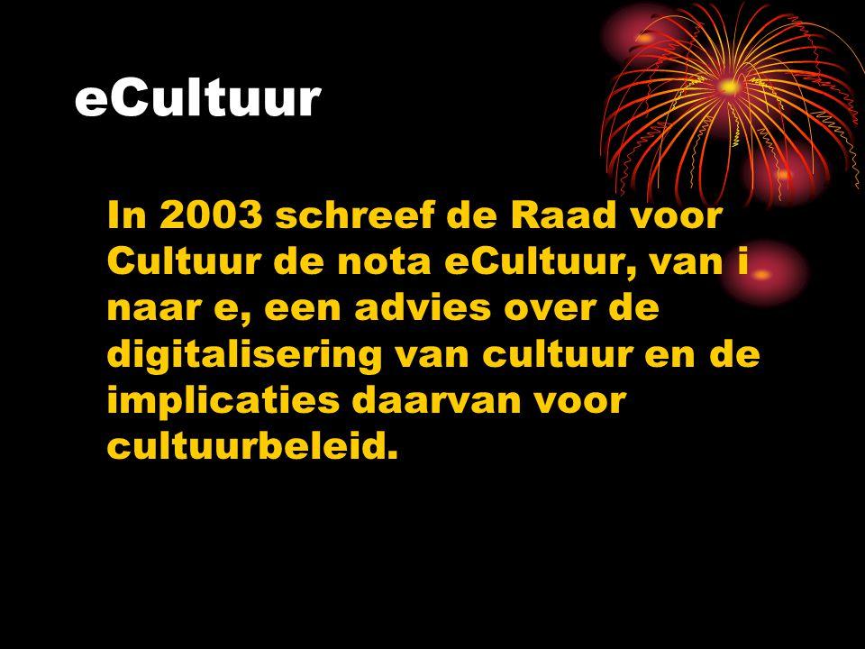 eCultuur In 2003 schreef de Raad voor Cultuur de nota eCultuur, van i naar e, een advies over de digitalisering van cultuur en de implicaties daarvan