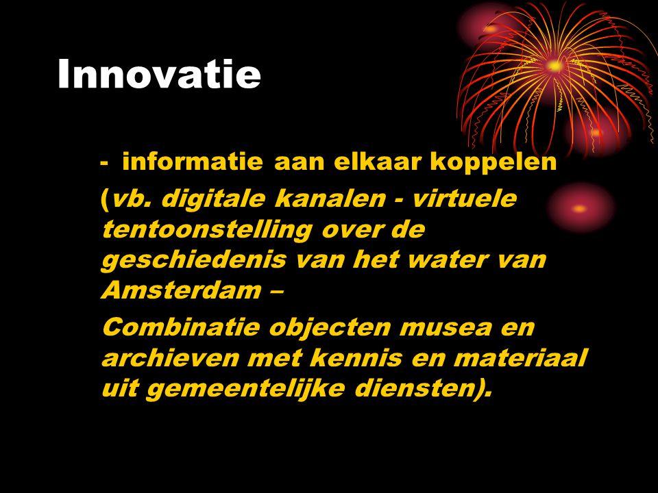 -informatie aan elkaar koppelen (vb. digitale kanalen - virtuele tentoonstelling over de geschiedenis van het water van Amsterdam – Combinatie objecte