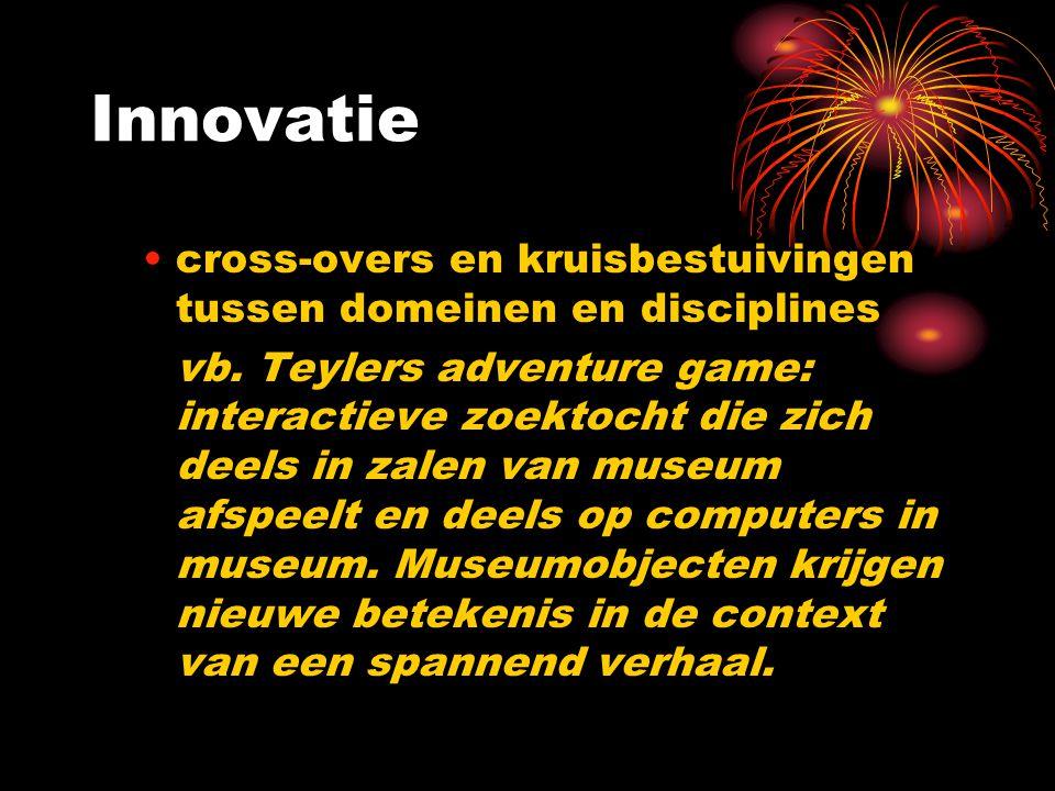 cross-overs en kruisbestuivingen tussen domeinen en disciplines vb. Teylers adventure game: interactieve zoektocht die zich deels in zalen van museum