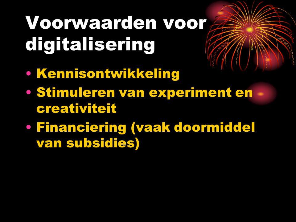 Voorwaarden voor digitalisering Kennisontwikkeling Stimuleren van experiment en creativiteit Financiering (vaak doormiddel van subsidies)