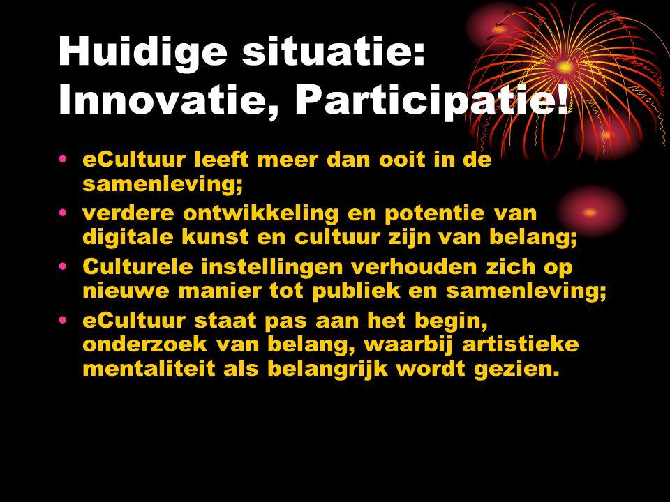 Huidige situatie: Innovatie, Participatie! eCultuur leeft meer dan ooit in de samenleving; verdere ontwikkeling en potentie van digitale kunst en cult