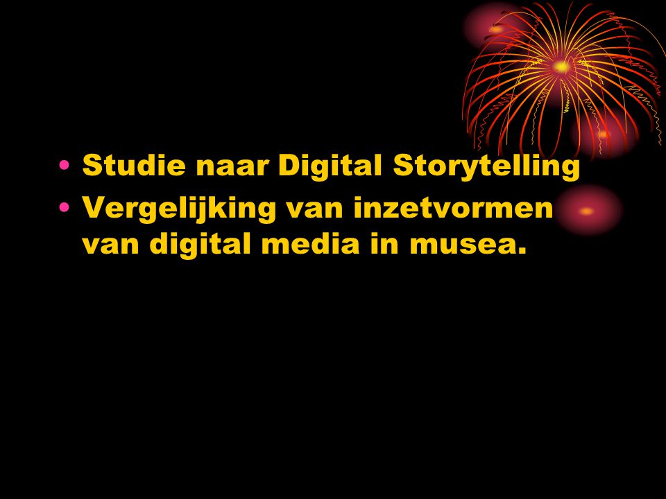 Studie naar Digital Storytelling Vergelijking van inzetvormen van digital media in musea.