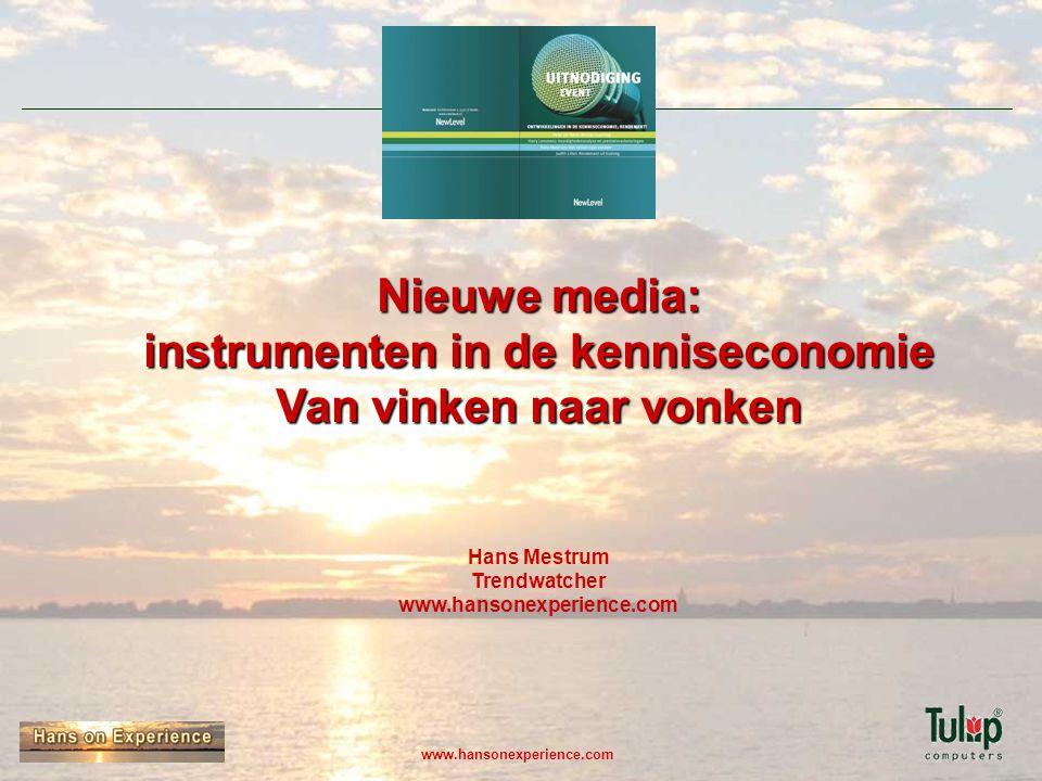 www.hansonexperience.com Nieuwe media: instrumenten in de kenniseconomie Van vinken naar vonken Nieuwe media: instrumenten in de kenniseconomie Van vi
