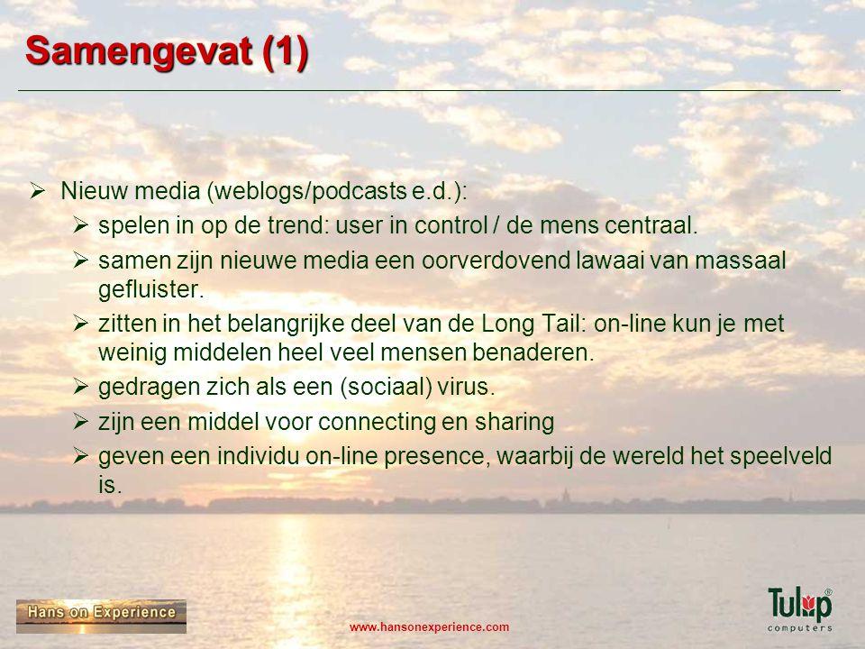 www.hansonexperience.com Samengevat (1)  Nieuw media (weblogs/podcasts e.d.):  spelen in op de trend: user in control / de mens centraal.  samen zi
