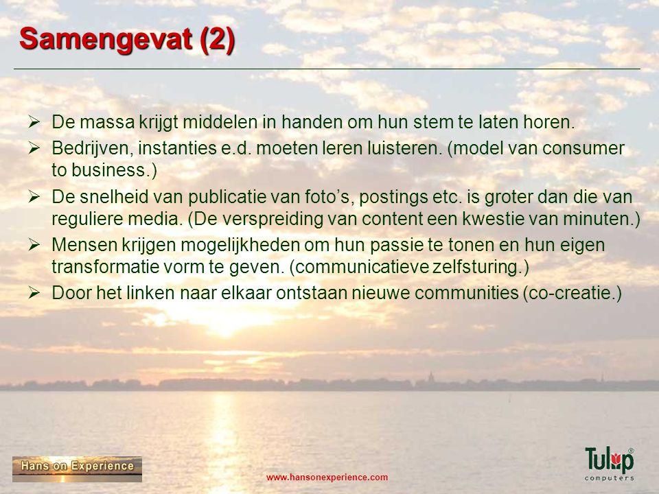 www.hansonexperience.com Samengevat (2)  De massa krijgt middelen in handen om hun stem te laten horen.  Bedrijven, instanties e.d. moeten leren lui