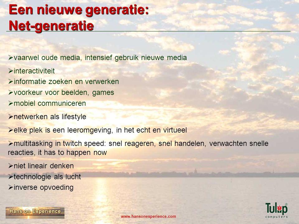 www.hansonexperience.com Een nieuwe generatie: Net-generatie  vaarwel oude media, intensief gebruik nieuwe media  interactiviteit  informatie zoeke