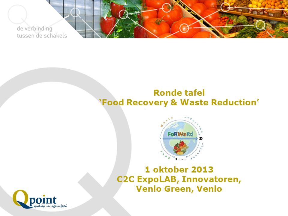 Ronde tafel 'Food Recovery & Waste Reduction' 1 oktober 2013 C2C ExpoLAB, Innovatoren, Venlo Green, Venlo