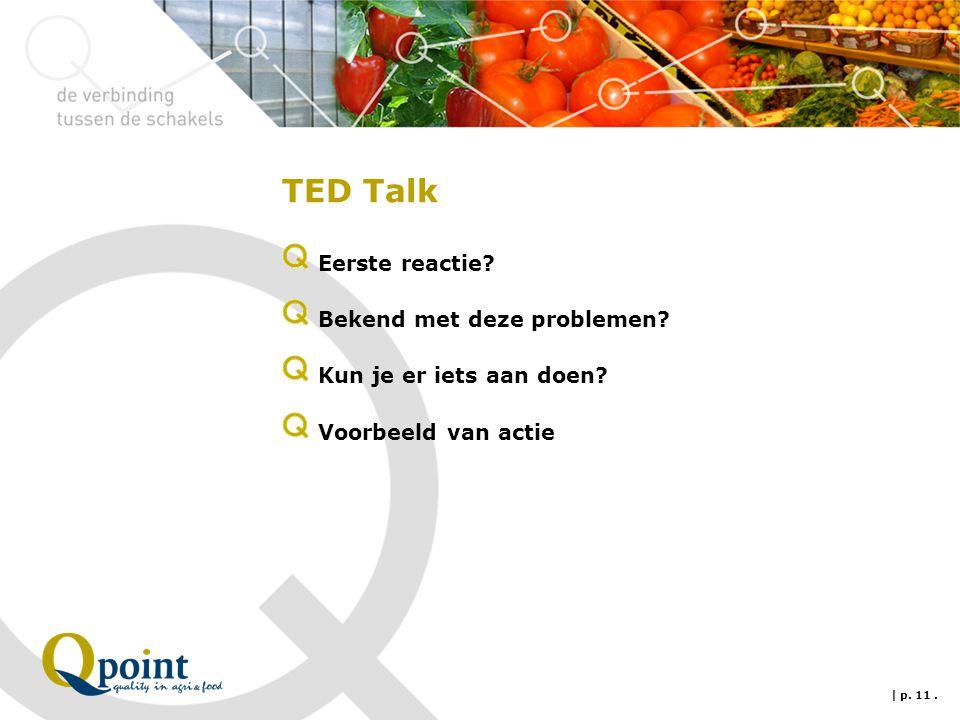 TED Talk Eerste reactie? Bekend met deze problemen? Kun je er iets aan doen? Voorbeeld van actie | p. 11.