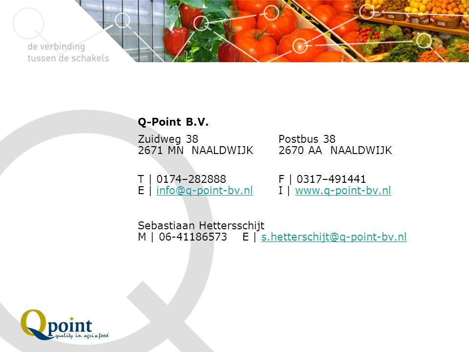 Q-Point B.V. Zuidweg 38Postbus 38 2671 MN NAALDWIJK2670 AA NAALDWIJK T | 0174–282888F | 0317–491441 E | info@q-point-bv.nlI | www.q-point-bv.nlinfo@q-