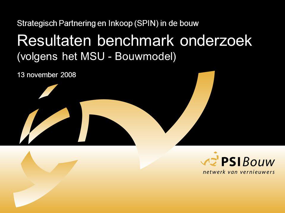 Strategisch Partnering en Inkoop (SPIN) in de bouw Resultaten benchmark onderzoek (volgens het MSU - Bouwmodel) 13 november 2008