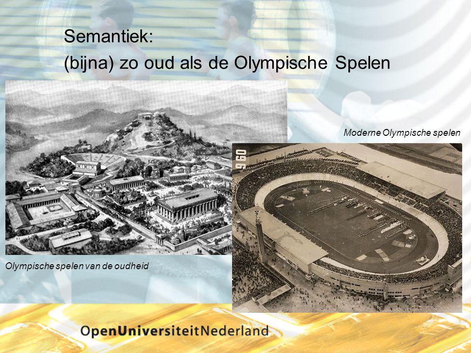 Semantiek: (bijna) zo oud als de Olympische Spelen Olympische spelen van de oudheid Moderne Olympische spelen