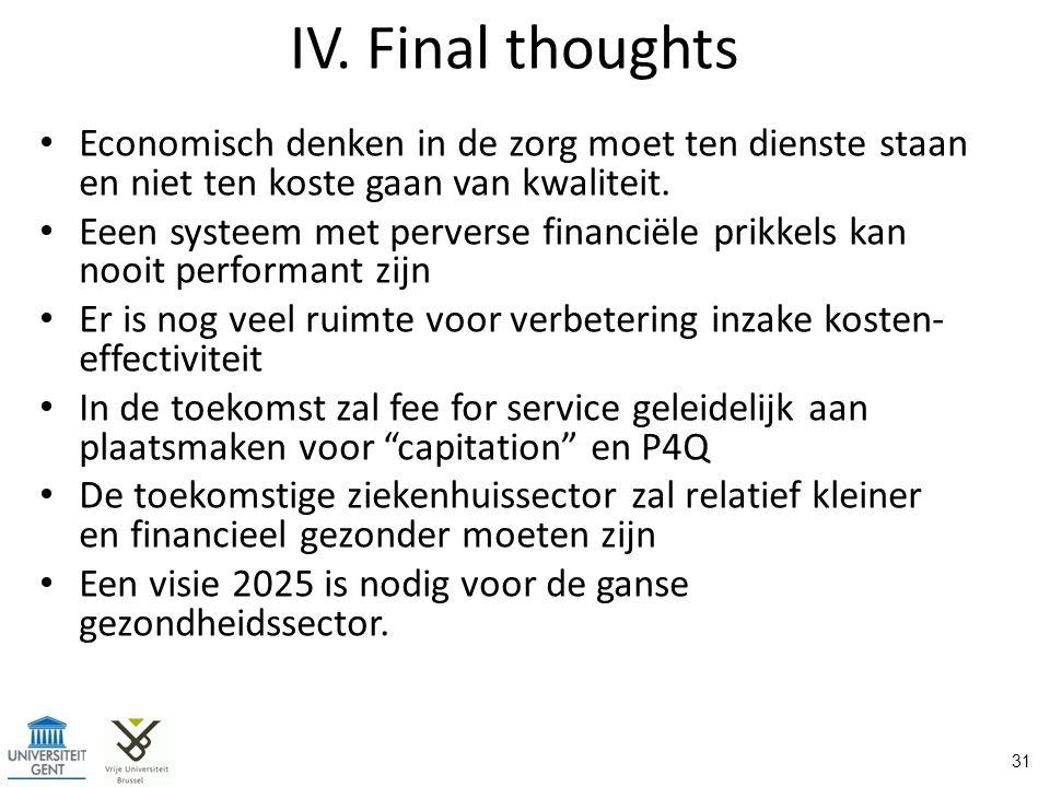 IV. Final thoughts Economisch denken in de zorg moet ten dienste staan en niet ten koste gaan van kwaliteit. Eeen systeem met perverse financiële prik