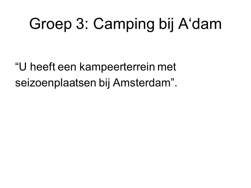 Groep 3: Camping bij A'dam U heeft een kampeerterrein met seizoenplaatsen bij Amsterdam .